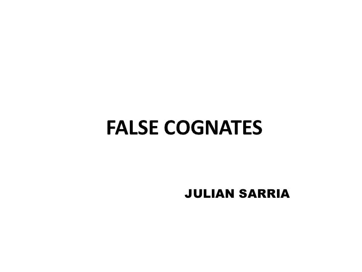 FALSE COGNATES<br />JULIAN SARRIA<br />