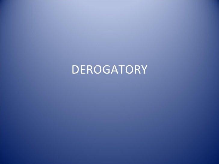 DEROGATORY