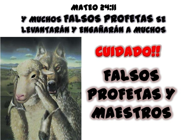 MATEO 24:11Y MUCHOS FALSOS PROFETAS SE LEVANTARÁN Y ENGAÑARÁN A MUCHOS<br />CUIDADO!!<br />FALSOS PROFETAS Y MAESTROS<br />