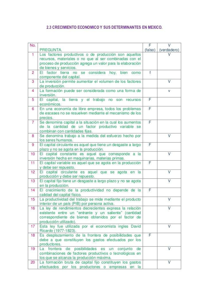 2.3 CRECIMIENTO ECONOMICO Y SUS DETERMINANTES EN MEXICO.<br />No.PREGUNTA.F (falso)V (verdadero)1Los factores productivos ...
