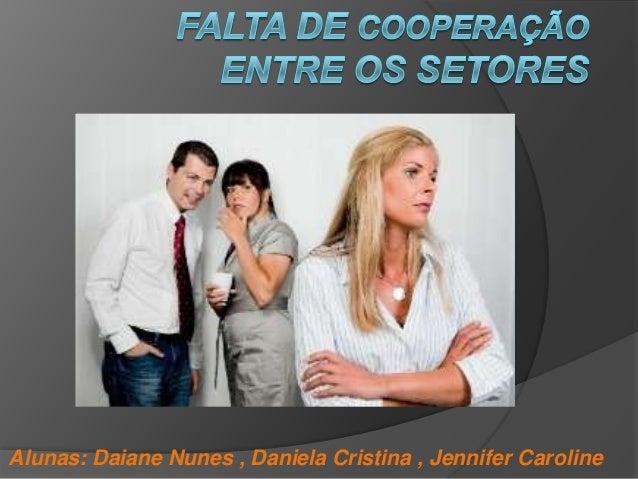 Alunas: Daiane Nunes , Daniela Cristina , Jennifer Caroline