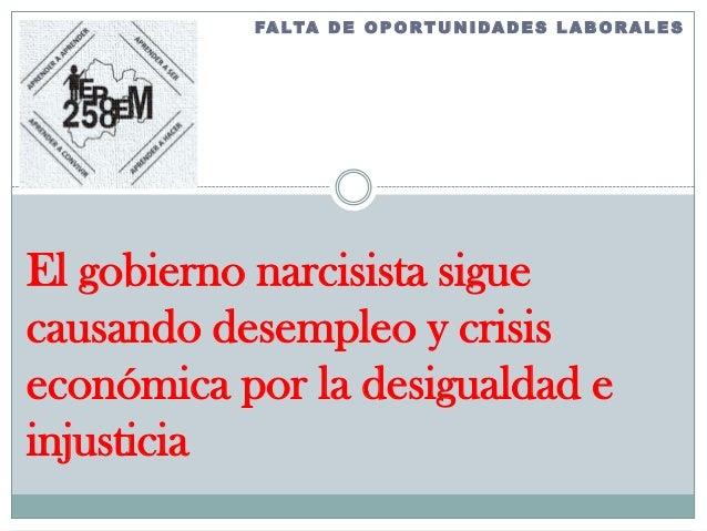 FA LTA D E O P O R T U N I DA D E S L A B O R A L E SEl gobierno narcisista siguecausando desempleo y crisiseconómica por ...
