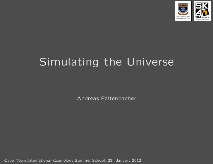 Simulating the Universe                                  Andreas FaltenbacherCape Town International Cosmology Summer Scho...