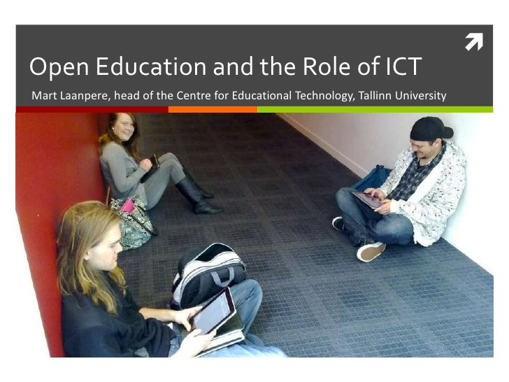 Open Education and the Role of ICTMart Laanpere, head of the Centre for Educational Technology, Tallinn University