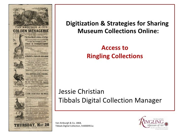 Digitization & Strategies for Sharing Museum Collections Online:<br />Access to <br />Ringling Collections<br /> Jessie Ch...