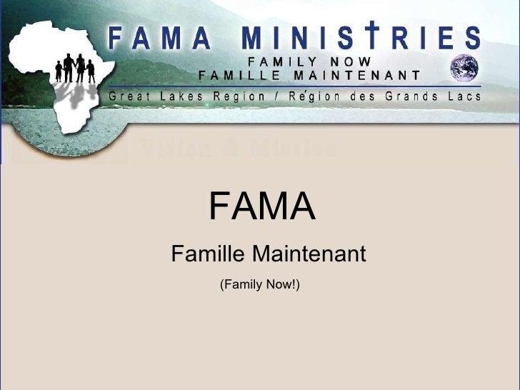 FAMA <ul><li>Famille Maintenant </li></ul>(Family Now!)