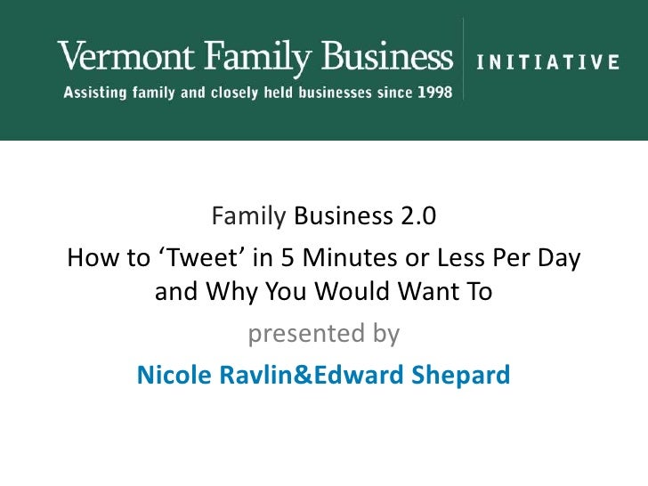 Family Business 2.0<br />How to 'Tweet' in 5 Minutes or Less Per Day and Why You Would Want To <br />presented by<br />Nic...
