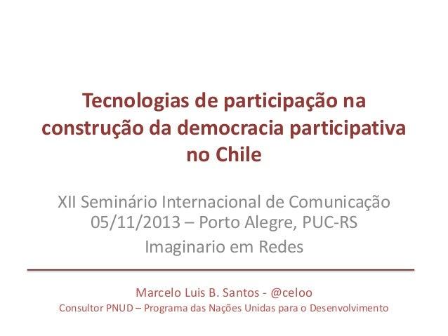Tecnologias de participação na construção da democracia participativa no Chile XII Seminário Internacional de Comunicação ...