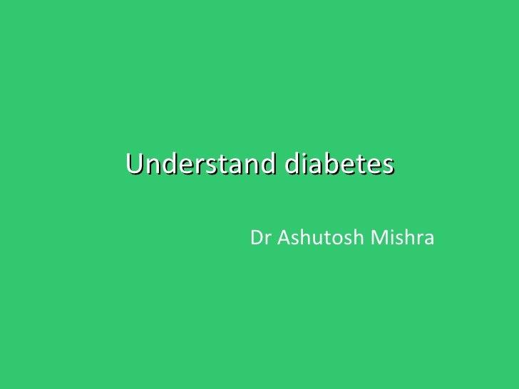 Understand diabetes Dr Ashutosh Mishra