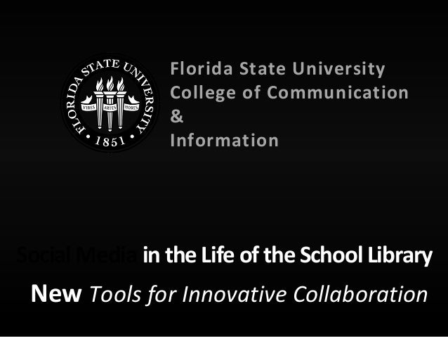 New Tools for Innovative Collaboration Social Media in the Life ofthe School Library Florida State University College of C...