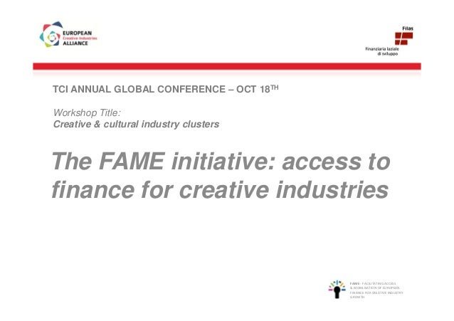 TCI ANNUAL GLOBAL CONFERENCE – OCT 18THWorkshop Title:Creative & cultural industry clustersThe FAME initiative: access tof...