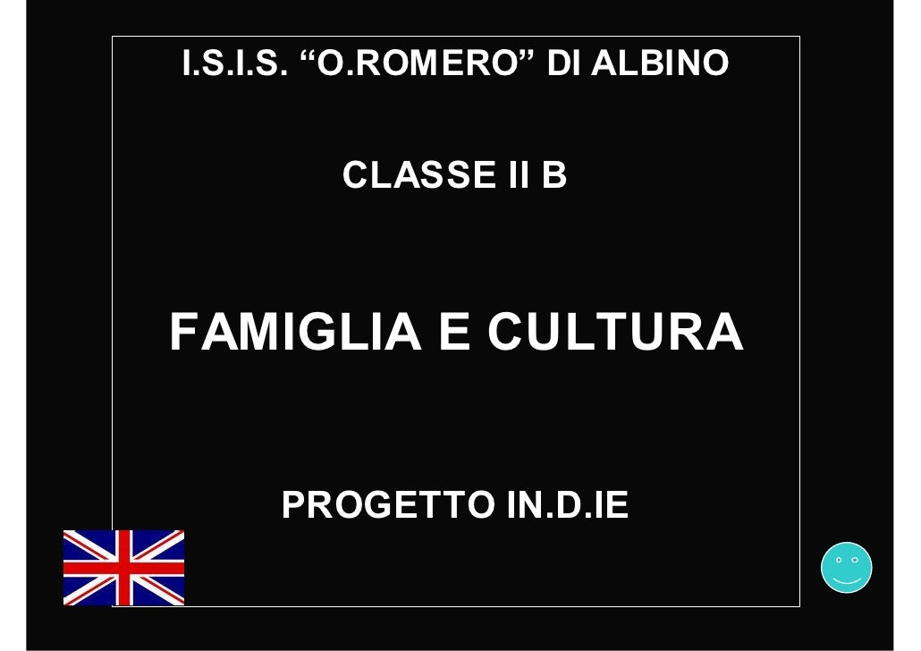 """I.S.I.S. """"O.ROMERO"""" DI ALBINO           CLASSE II B    FAMIGLIA E CULTURA        PROGETTO IN.D.IE"""