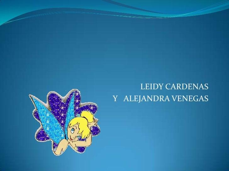 LEIDY CARDENAS<br />Y   ALEJANDRA VENEGAS<br />