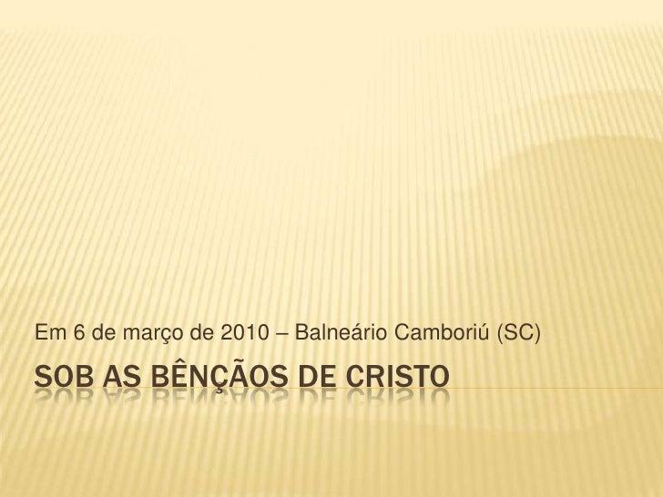 Sob as bênçãos de cristo<br />Em 6 de março de 2010 – Balneário Camboriú (SC)<br />