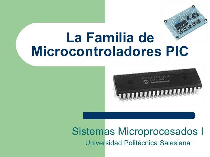 La Familia de Microcontroladores PIC Sistemas Microprocesados I Universidad Politécnica Salesiana