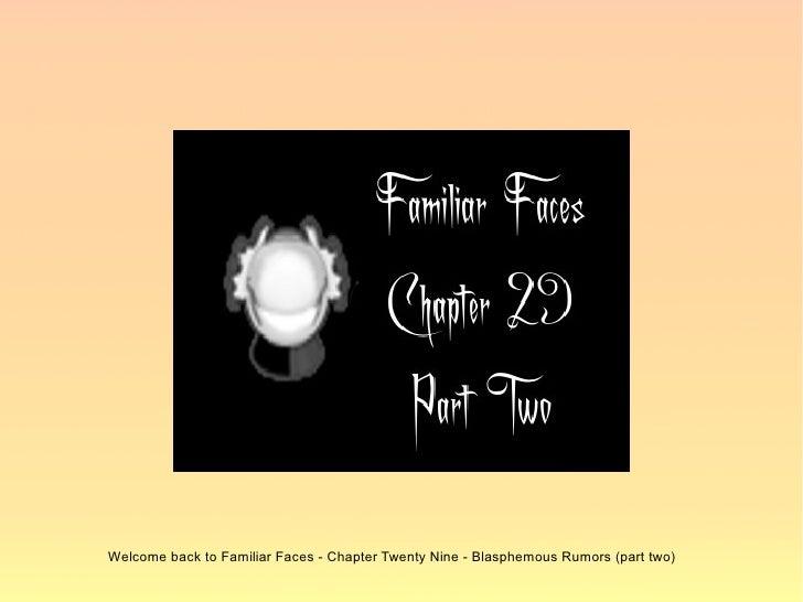 Familiar Faces - Chapter Twenty Nine:  Blasphemous Rumours (part two)