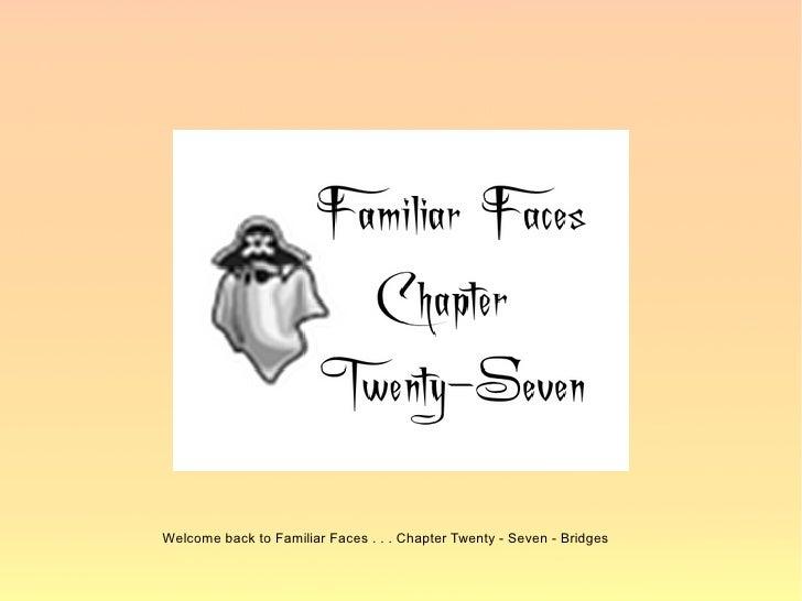 Welcome back to Familiar Faces . . . Chapter Twenty - Seven - Bridges