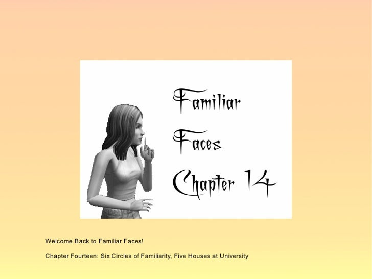Welcome Back to Familiar Faces!  Chapter Fourteen: Six Circles of Familiarity, Five Houses at University