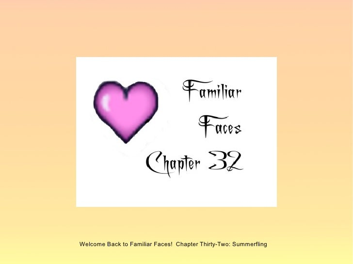 Welcome Back to Familiar Faces! Chapter Thirty-Two: Summerfling