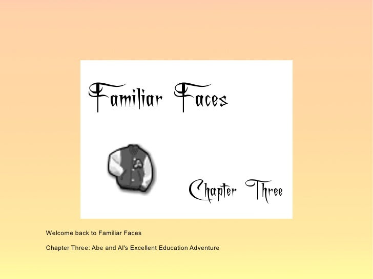 Welcome back to Familiar Faces  Chapter Three: Abe and Al's Excellent Education Adventure