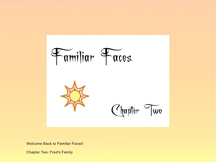 Familiar Faces Chapter Two Freds Famil