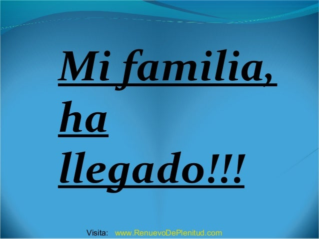 Mi familia, ha llegado!!! Visita: www.RenuevoDePlenitud.com