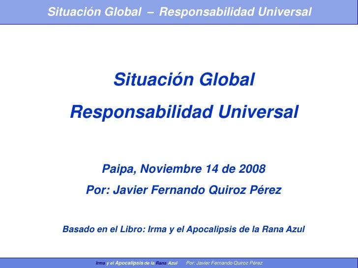 Situación Global – Responsabilidad Universal                     Situación Global    Responsabilidad Universal            ...