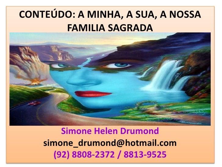 CONTEÚDO: A MINHA, A SUA, A NOSSA       FAMILIA SAGRADA        Simone Helen Drumond    simone_drumond@hotmail.com      (92...
