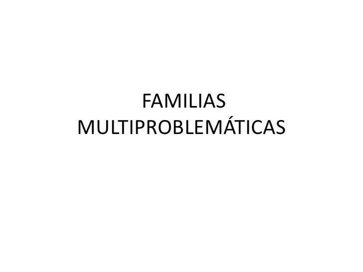 FAMILIAS MULTIPROBLEMÁTICAS<br />