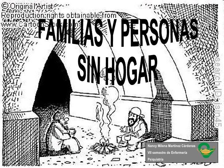 FAMILIAS Y PERSONAS SIN HOGAR Nancy Milena Martínez Cárdenas VII semestre de Enfermería Psiquiatría