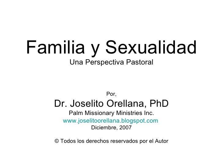 Familia y Sexualidad Una Perspectiva Pastoral Por, Dr. Joselito Orellana, PhD Palm Missionary Ministries Inc. www.joselito...