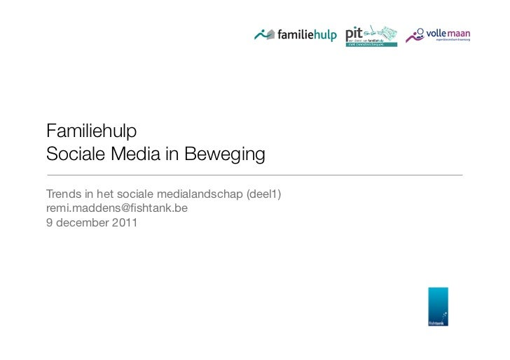 FamiliehulpSociale Media in BewegingTrends in het sociale medialandschap (deel1)remi.maddens@fishtank.be9 december 2011