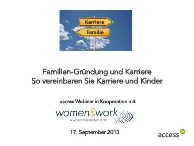 Familien-Gründung und Karriere So vereinbaren Sie Karriere und Kinder 17. September 2013 access Webinar in Kooperation mit