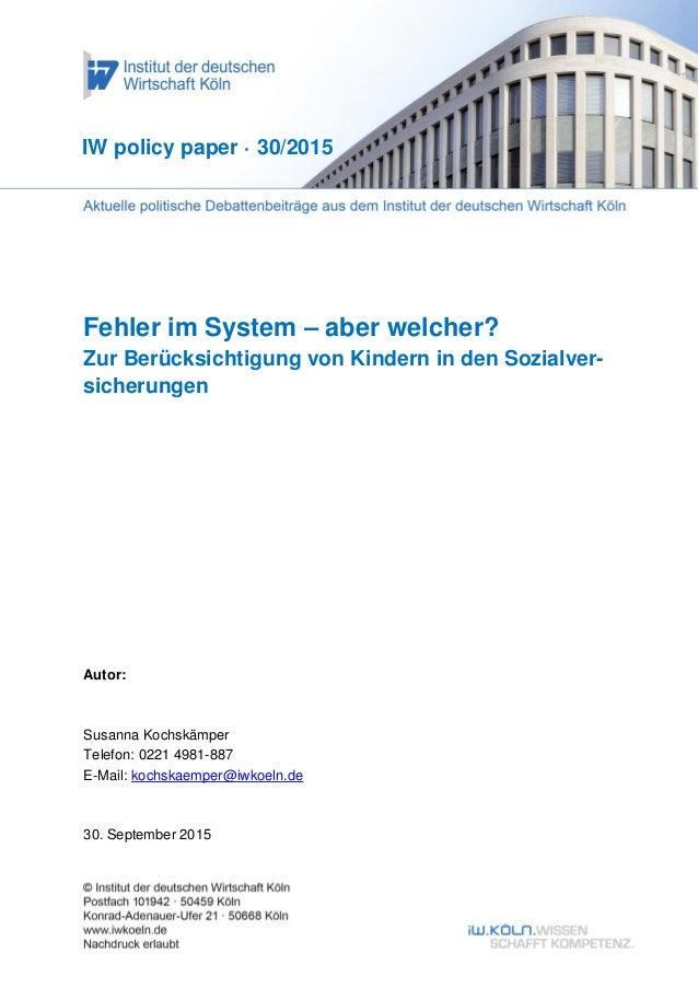 Fehler im System – aber welcher? Zur Berücksichtigung von Kindern in den Sozialver- sicherungen IW policy paper · 30/2015 ...