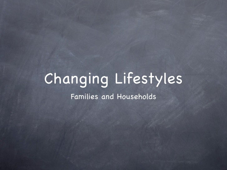 Changing Lifestyles    Families and Households