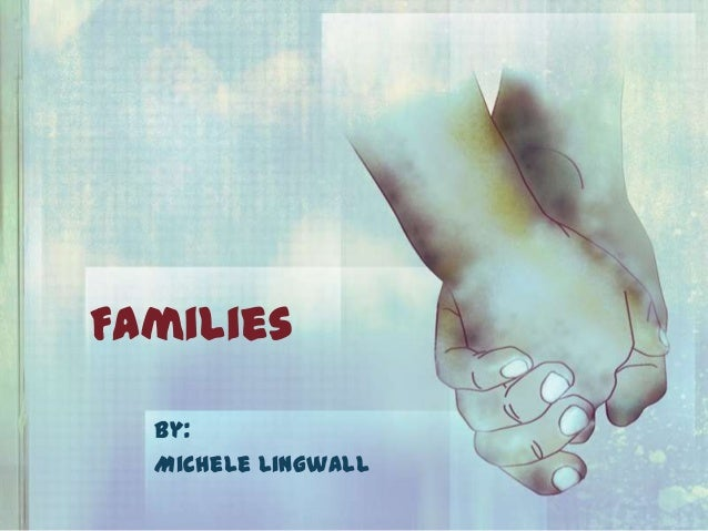 Families By: Michele Lingwall