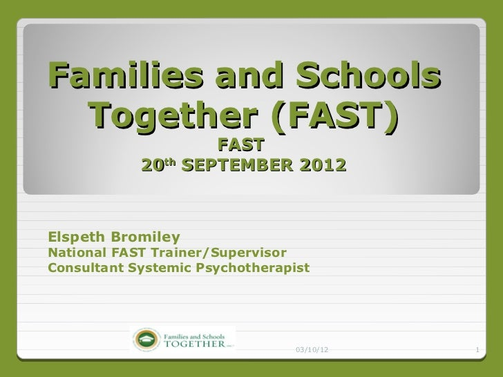 Families and Schools  Together (FAST)                    FAST            20th SEPTEMBER 2012Elspeth BromileyNational FAST ...
