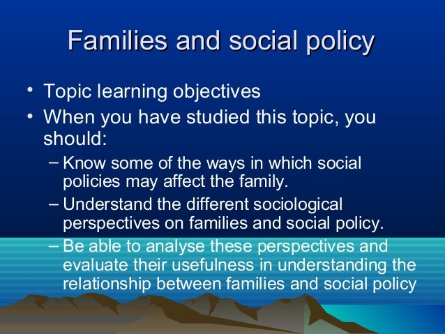 scly1 families and households social policy It's gradually being populated and most of the families and households material should be completed by end of social policy social policy and the family.