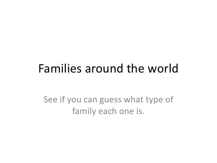 Families around the world<br />See if you can guess what type of family each one is.<br />