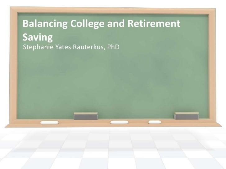 Balancing College and RetirementSavingStephanie Yates Rauterkus, PhD
