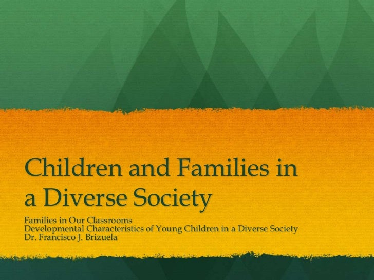 Children and Families in a Diverse Society<br />Families in Our Classrooms<br />Developmental Characteristics of Young Chi...