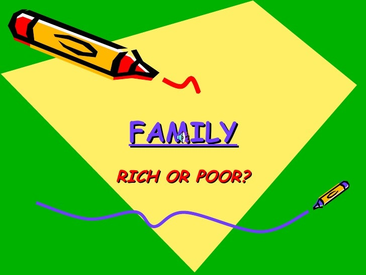 FAMILY RICH OR POOR?
