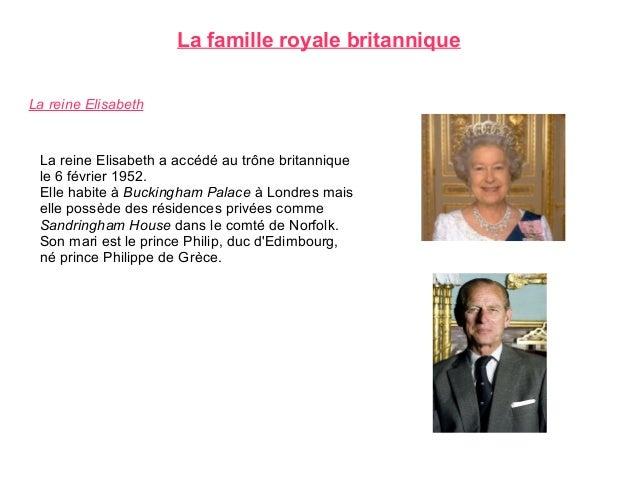 La famille royale britanniqueLa reine Elisabeth La reine Elisabeth a accédé au trône britannique le 6 février 1952. Elle h...