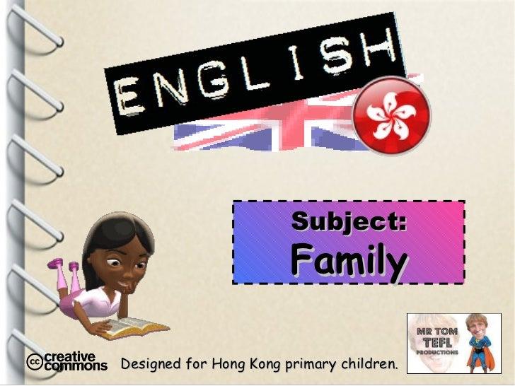 Designed for Hong Kong primary children. Subject: Family