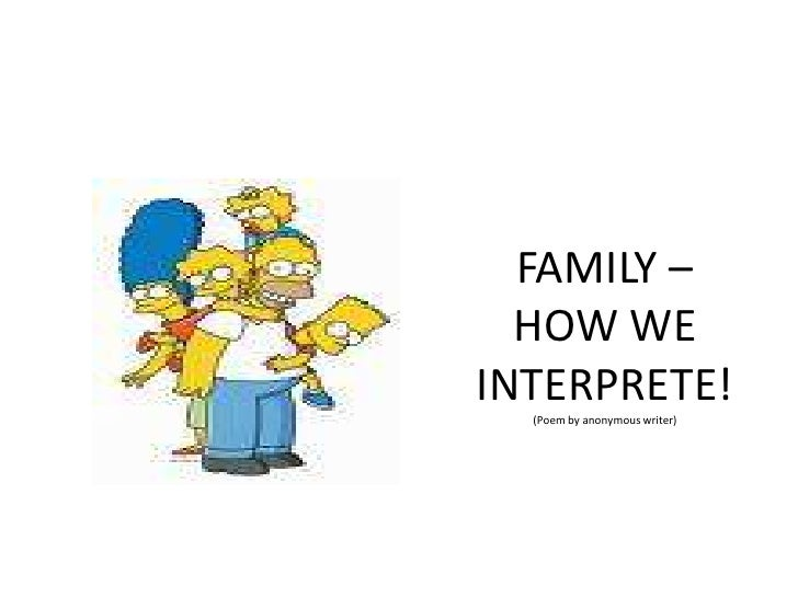 FAMILY – HOW WE INTERPRETE!(Poem by anonymous writer)<br />