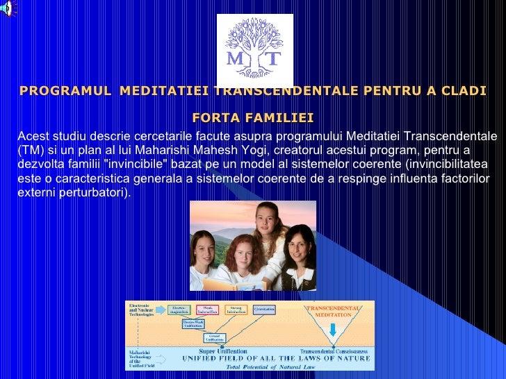 PROGRAMUL   MEDITATIEI TRANSCENDENTALE PENTRU A CLADI FORTA FAMILIEI Acest studiu descrie cercetarile facute asupra progra...