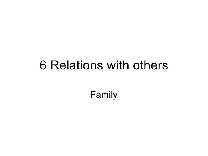 6 Relations with others Family