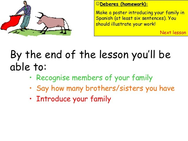 By the end of the lesson you'll be able to: • Recognise members of your family • Say how many brothers/sisters you have • ...