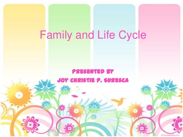 Family and Life Cycle Presented by Joy Christie P. Suresca