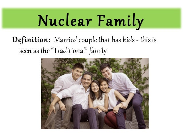 nuclear family benefits members and society The concept that narrowly defines a nuclear family is essential to the stability in modern society and has been promoted by modern social conservatives in the united in this essay, i shall be assessing the views that the nuclear family functions to benefit all its members and society as a whole, from a.